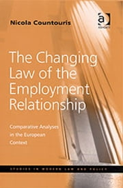 The Changing Law of the Employment Relationship - Comparative Analyses in the European Context ebook by Nicola Countouris,Professor Ralf Rogowski