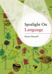 Spotlight on Language - A Teacher's Toolkit of Instant Language Activities ebook by Glynis Hannell