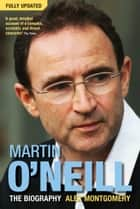 Martin O'Neill ebook by Alex Montgomery