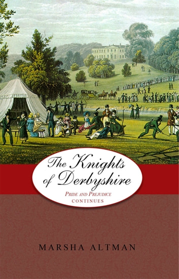 The Knights of Derbyshire: Pride and Prejudice Continues ebook by Marsha Altman