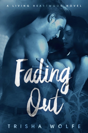 Fading Out - A Living Heartwood Novel ebook by Trisha Wolfe