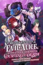 I Reincarnated As Evil Alice, So the Only Thing I'm Courting Is Death! ebook by Chii Kurusu, Minato Yaguchi, Emma Schumacker
