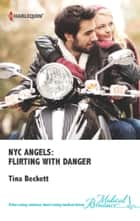 NYC Angels: Flirting with Danger 電子書籍 by Tina Beckett