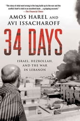 34 Days - Israel, Hezbollah, and the War in Lebanon ebook by Amos Harel,Avi Issacharoff