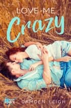 Love Me Crazy ebook by Camden Leigh