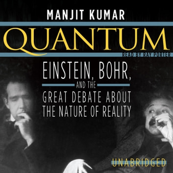 Quantum - Einstein, Bohr, and the Great Debate about the Nature of Reality audiobook by Manjit Kumar