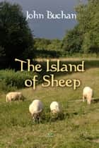 The Island of Sheep ebook by John Buchan