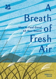 A Breath of Fresh Air - How to Feel Good All Year Round ebook by Rebecca Frank