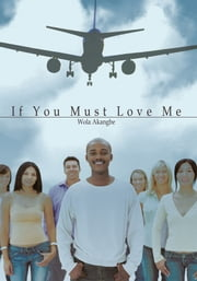 If You Must Love Me ebook by Wola Akangbe