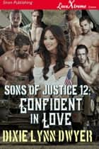 Sons of Justice 12: Confident in Love ebook by Dixie Lynn Dwyer