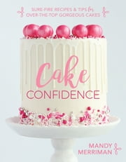 Cake Confidence ebook by Mandy Merriman