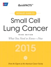 QuickFACTS Small Cell Lung Cancer, Third Edition - 2015 - What You Need to Know - Now ebook by American Cancer Society American Cancer Society