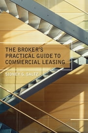 The Broker's Practical Guide to Commercial Leasing ebook by Sidney G. Saltz