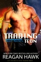 Trading Teon - The Beast Masters, #1 ebook by Reagan Hawk, Mandy M. Roth
