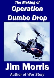 The Making of Operation Dumbo Drop ebook by Jim Morris