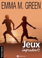 Jeux imprudents - Histoire intégrale ebook by Emma M. Green