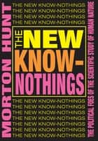 The New Know-nothings - The Political Foes of the Scientific Study of Human Nature ebook by Morton Hunt