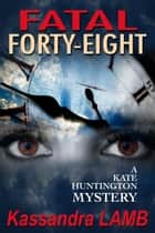 Fatal Forty-Eight ebook by Kassandra Lamb