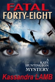 Fatal Forty-Eight - A Kate Huntington Mystery, #7 ebook by Kassandra Lamb