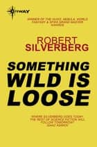 Something Wild is Loose - The Collected Stories Volume 3 ebook by