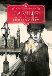 La Ville - Les Ferrailleurs,3 ebook by Edward Carey