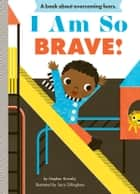 I Am So Brave! ebook by Stephen Krensky, Sara Gillingham