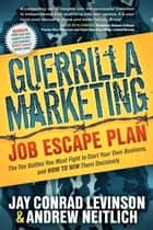 Guerrilla Marketing Job Escape Plan: The Ten Battles You Must Fight to Start Your Own Business, and How to Win Them Decisively - The Ten Battles You Must Fight to Start Your Own Business, and How to Win Them Decisively 電子書籍 by Jay Conrad Levinson, Andrew Neitlich