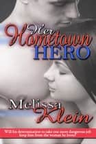 Her Hometown Hero ebook by Melissa  Klein