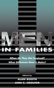 Men in Families - When Do They Get involved? What Difference Does It Make? ebook by Alan Booth,Ann C. Crouter