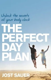 Perfect Day Plan: Unlock the Secrets of Your Body Clock ebook by Sauer, Jost