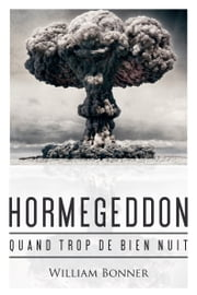 Hormegeddon - Quand trop de bien nuit ebook by William Bonner, Claire Lamotte