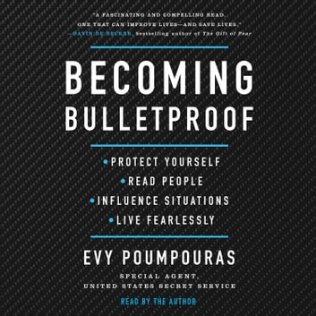 Becoming Bulletproof - Protect Yourself, Read People, Influence Situations, and Live Fearlessly audiobook by Evy Poumpouras