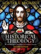 Historical Theology - An Introduction to the History of Christian Thought eBook by Alister E. McGrath