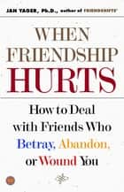 When Friendship Hurts ebook by Jan Yager, Ph.D.