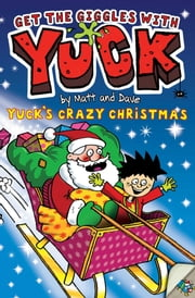 Yuck's Crazy Christmas ebook by Nigel Baines,Matt and Dave