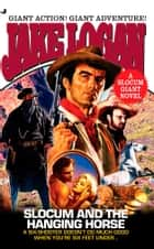 Slocum Giant 2006: Slocum and the Hanging Horse eBook by Jake Logan