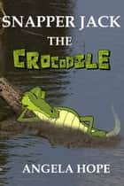 Snapper Jack the Crocodile ebook by Angela Hope