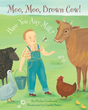 Moo, Moo, Brown Cow! Have You any Milk? ebook by Phillis Gershator