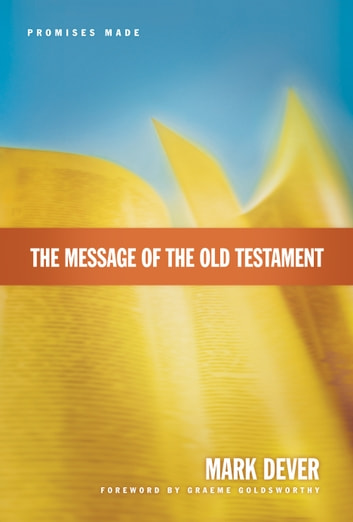 The Message of the Old Testament (Foreword by Graeme Goldsworthy) - Promises Made ebook by Mark Dever
