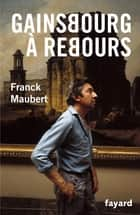 Gainsbourg à rebours ebook by Franck Maubert