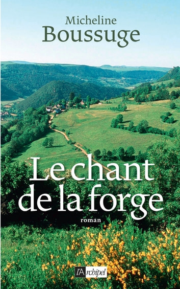 Le chant de la forge ebook by Micheline Boussuge