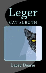 Leger: Cat Sleuth ebook by Lacey Dearie
