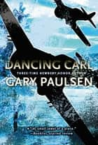 Dancing Carl ebook by Gary Paulsen