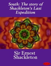South: The story of Shackleton's Last Expedition ebook by Ernest Henry Sir Shackleton