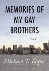 Memories of My Gay Brothers ebook by Michael T. Roper