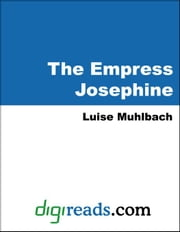 The Empress Josephine ebook by Muhlbach, Luise