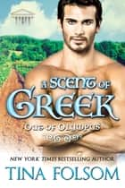A Scent of Greek (Out of Olympus #2) ebook by Tina Folsom
