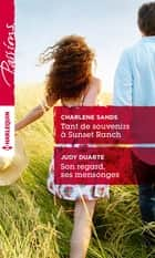 Tant de souvenirs à Sunset Ranch - Son regard, ses mensonges ebook by Charlene Sands,Judy Duarte