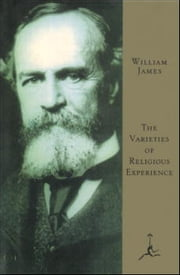 The Varieties of Religious Experience - (A Modern Library E-Book) ebook by William James