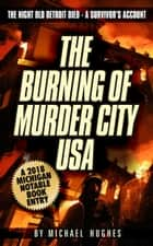 The Burning of Murder City USA ebook by Michael C. Hughes